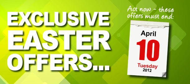 Exclusive Easter Offers - must end April 10th