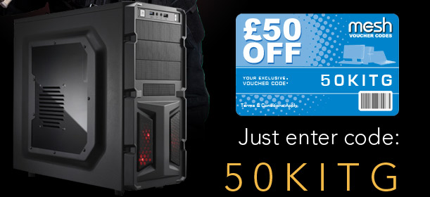 Just enter code: 50KITG at checkout when you purchase any featured MESH Gaming PC!