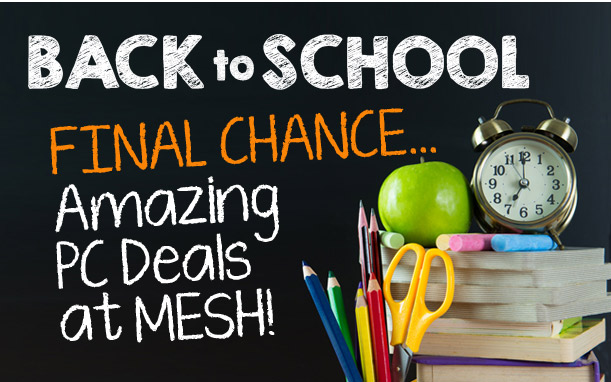 Back to School - Amazing PC Deals at MESH!