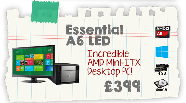 Essential A6 LED - Incredible AMD Mini-ITX Desktop PC - £399