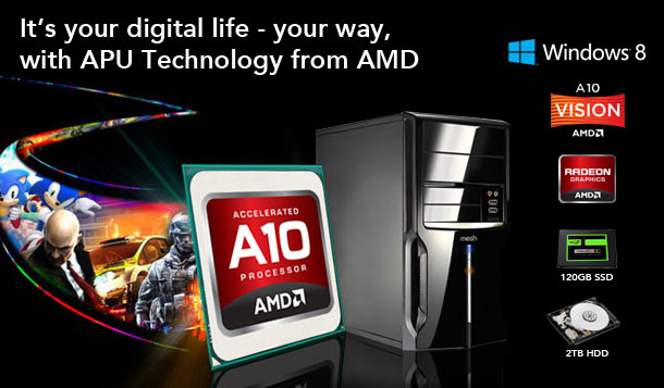 It's your digital life - your way, with APU Technology from AMD