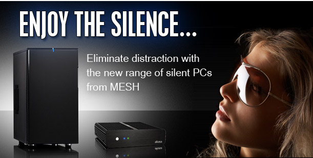 Enjoy the Silence - Eliminate disctraction with the new range of silent PCs from MESH