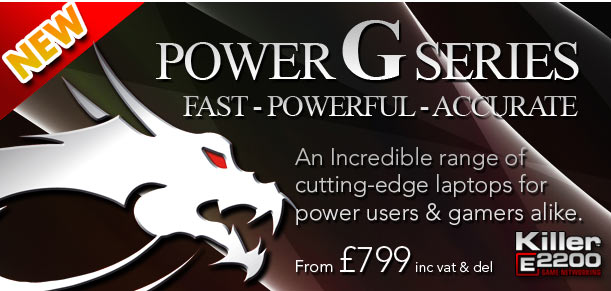 The new Power-G Series Laptops - Fast, Powerful, Accurate - From £799