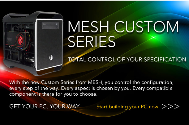 MESH Custom Series - Get Your PC, Your Way!