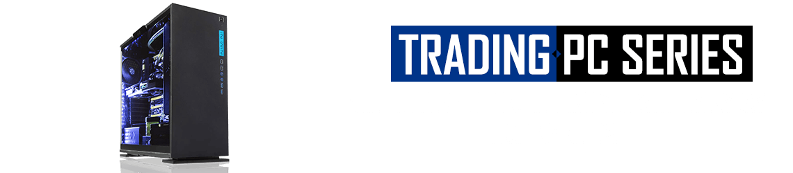 Custom Trading PC Series - Built to perfection, helping you with everyday Trading needs
