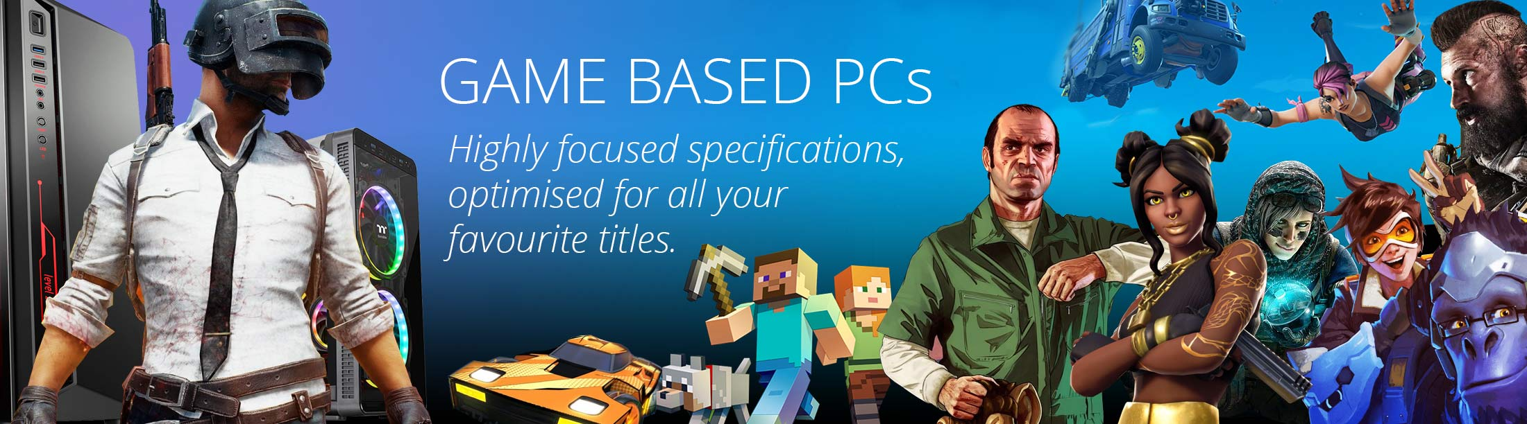 Game Based PCs - highly focused specifications, optimised for all your favourite titles